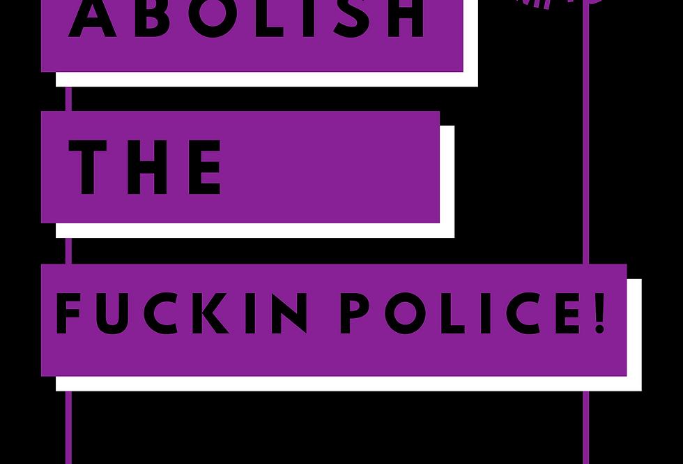 T-Shirt: ABOLISH THE FUCKIN POLICE!