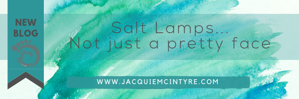 Salt Lamps...Not just a pretty face. Jacquie McIntyre blog