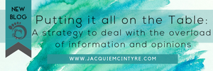 Putting it all on the Table- A strategy to deal with the overload of information and opinions