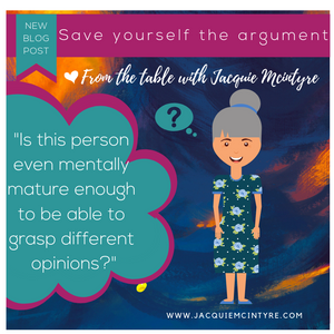 Jacquie.mcintyre.blog.save yourself the argument
