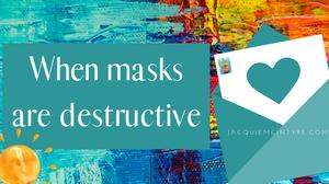 Jacquie McIntyre-Blog-when masks are destructive