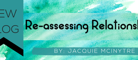 Re-assessing my relationships...just one in particular, and some practical tools so you can too.