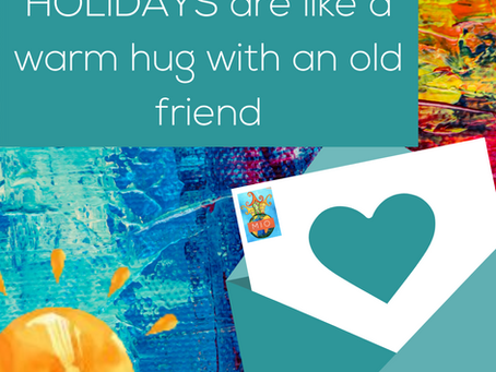 Holidays are like a warm hug with an old friend.