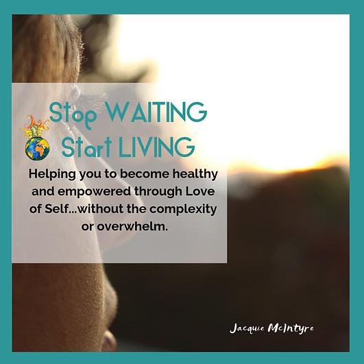 Stop waiting start living- web image.png