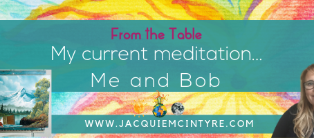 My current Meditation is Me and Bob
