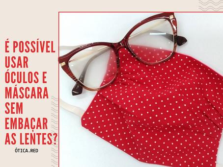 É possível usar óculos e máscara sem embaçar as lentes dos óculos?