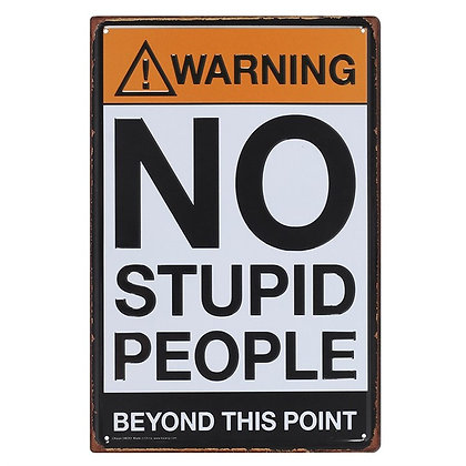 NO STUPID PEOPLE METAL SIGN