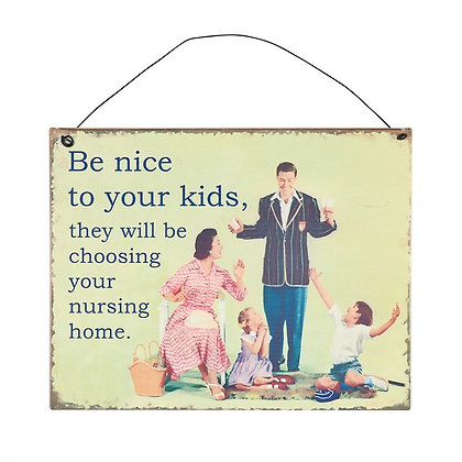 Be Nice To Your Kids Metal Sign