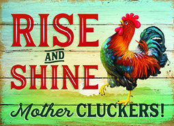 Rise And Shine Mother Cluckers! Metal Sign
