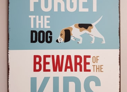 Forget The Dog Beware of the Kids Novelty Metal Sign