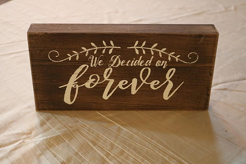 """""""We Decided On Forever"""" Sign"""