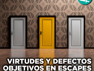 Virtudes y defectos objetivos en Escapes ¡Existen!