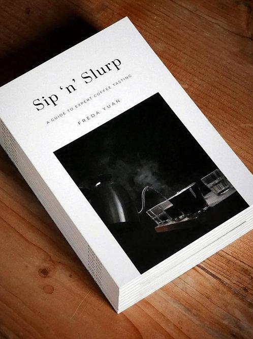 Sip 'n' Slurp: A Guide to Expert Coffee Tasting by Freda Yuan - Book