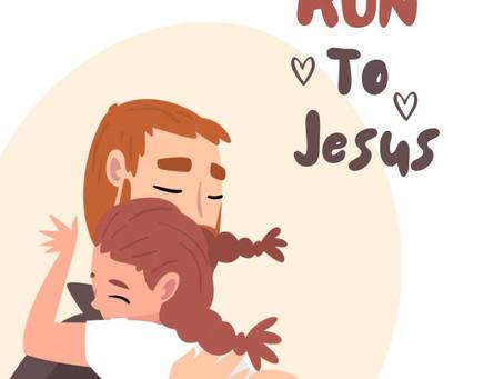 Run toward Jesus