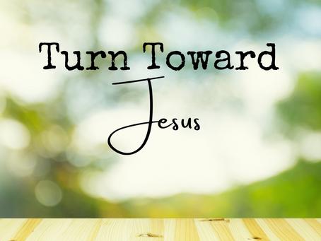 Turn Toward Jesus