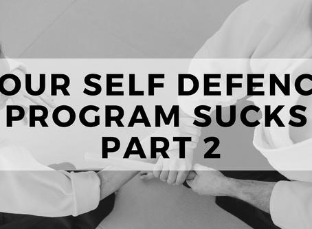 PT 2 - Your Self-Defence Program Sucks