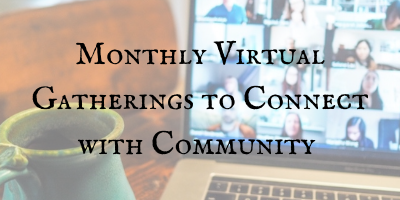Monthly Virtual Gatherings to Connect wi
