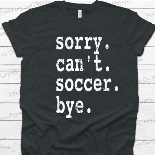 Sorry. Can't. Soccer. Bye.