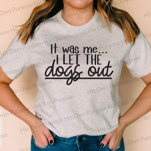 It was me...I Let the dogs out
