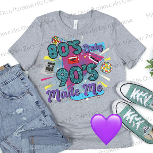 80s Baby 90s Made Me