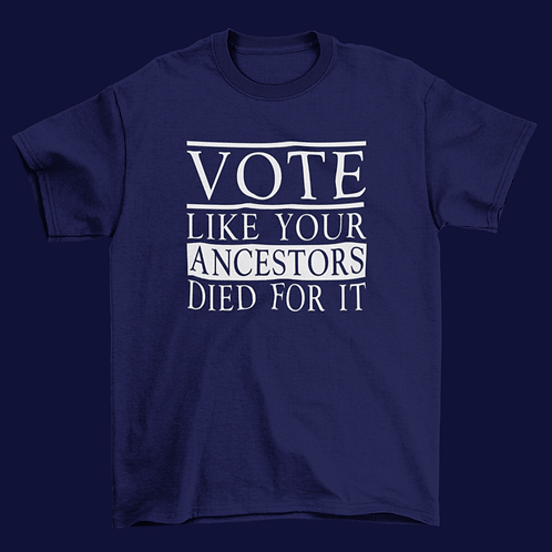 VOTE Like Your Ancestors Died for It