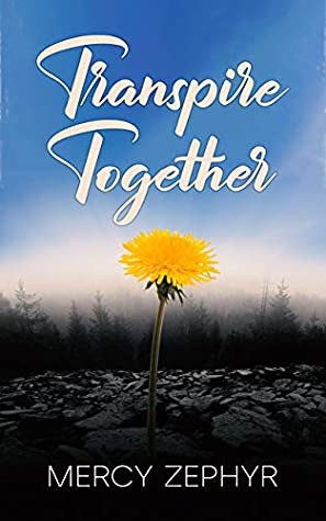 Transpire Together by Mercy Zephyr