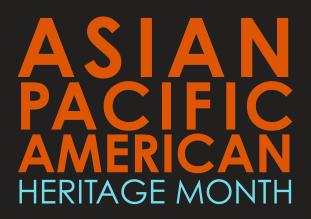 Asian Pacific American Heritage Month, via https://asianpacificheritage.gov