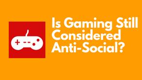 Is Gaming Still Considered Anti-Social Behavior?