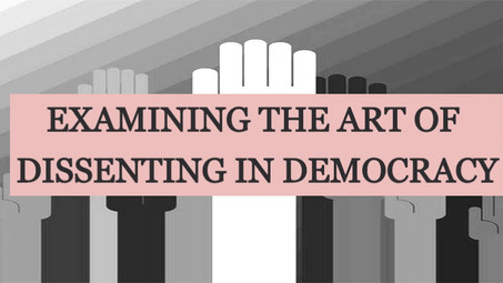 EXAMINING THE ART OF DISSENTING IN DEMOCRACY