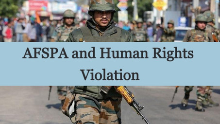 AFSPA AND HUMAN RIGHTS VIOLATION
