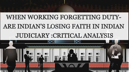 WHEN WORKING FORGETTING DUTY- ARE INDIAN'S LOSING FAITH IN INDIAN JUDICIARY :CRITICAL ANALYSIS