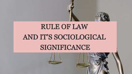 RULE OF LAW AND IT'S SOCIOLOGICAL SIGNIFICANCE