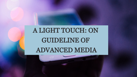 A LIGHT TOUCH: ON GUIDELINE OF ADVANCED MEDIA
