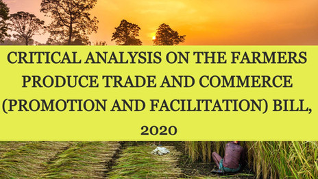 CRITICAL ANALYSIS ON THE FARMERS PRODUCE TRADE AND COMMERCE (PROMOTION AND FACILITATION) BILL, 2020