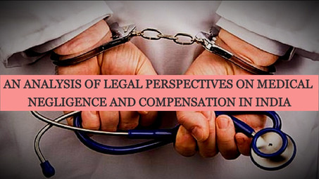 AN ANALYSIS OF LEGAL PERSPECTIVES ON MEDICAL NEGLIGENCE AND COMPENSATION IN INDIA