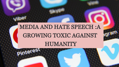 MEDIA AND HATE SPEECH :A GROWING TOXIC AGAINST HUMANITY
