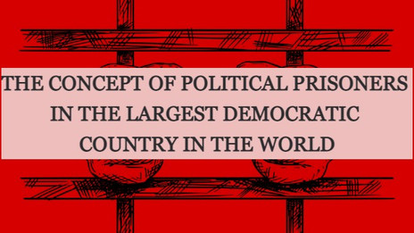 THE CONCEPT OF POLITICAL PRISONERS IN THE LARGEST DEMOCRATIC COUNTRY IN THE WORLD