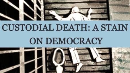 CUSTODIAL DEATH: A STAIN ON DEMOCRACY