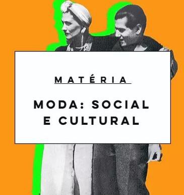 MODA: FENÔMENO SOCIAL E CULTURAL