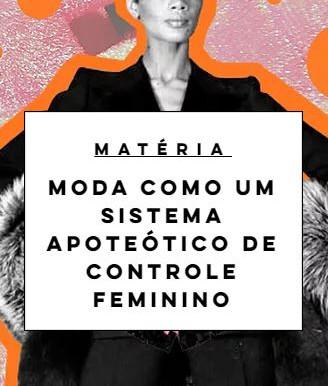 Moda como um sistema apoteótico de controle feminino