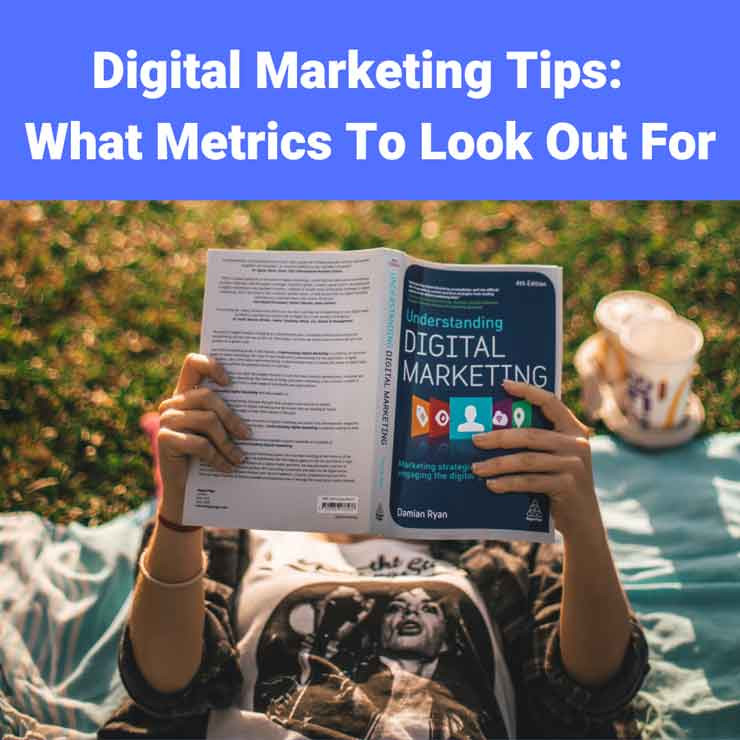 Digital Marketing Tips:  What Metrics To Look Out For
