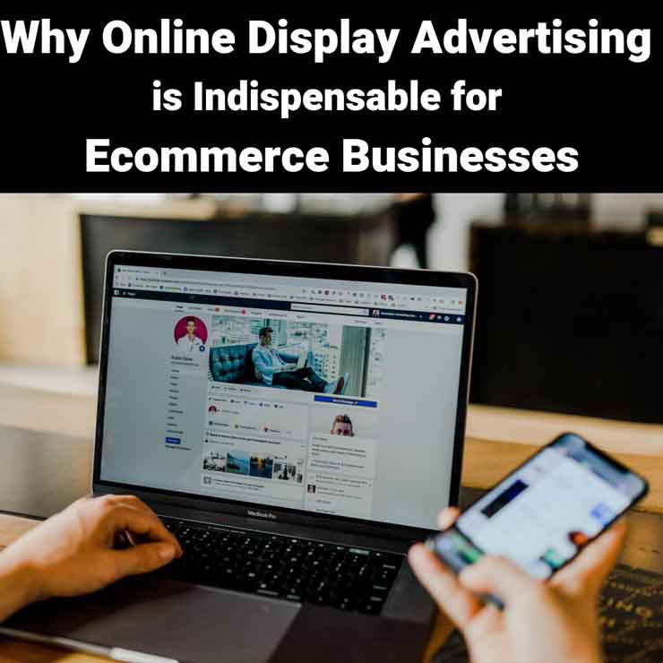 Why Online Display Advertising is Indispensable for Ecommerce Businesses