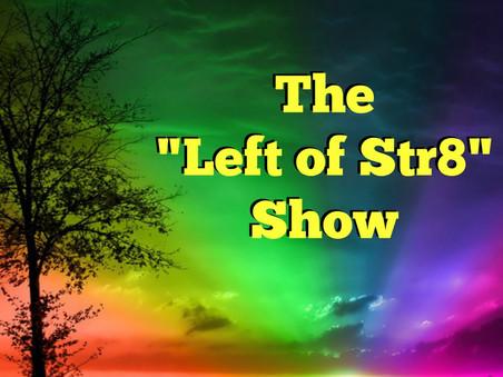 Left of Str8 Show
