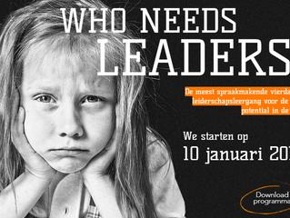 Who Needs Leaders!                           Voor de (toekomstige) leidinggevende zorgprofessional m