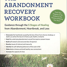 The Abandonment Recovery Workbook: Guidance through the Five Stages of Healing from Abandonment, Heartbreak, and Loss - by Susan Anderson