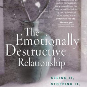 The Emotionally Destructive Relationship: Seeing It, Stopping It, Surviving It - by Leslie Vernick