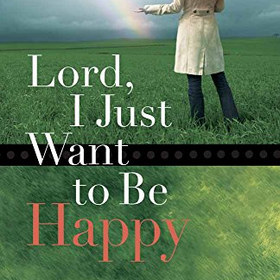 Lord I Just Want to Be Happy - by Leslie Vernick