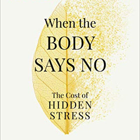 When the Body Says No: The Cost of Hidden Stress - by Dr Gabor Maté