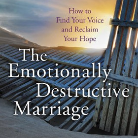 The Emotionally Destructive Marriage: How to Find Your Voice and Reclaim Your Hope - by Leslie Vernick