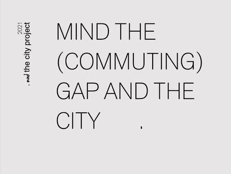 MIND THE (COMMUTING) GAP AND THE CITY